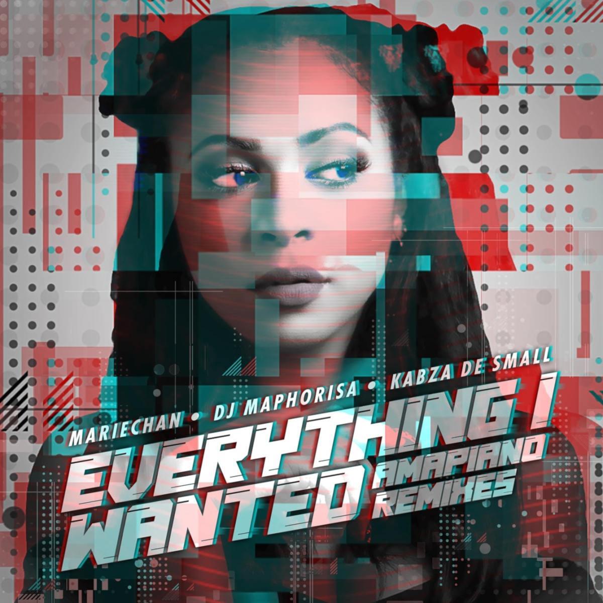Mariechan – Everything I Wanted (feat. DJ Maphorisa, Kabza